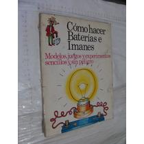 Libro Como Hacer Baterias E Imanes , 47 Paginas , Año 1975