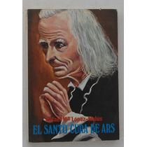 El Santo Cura De Ars / Rafael Ma. López Mlús