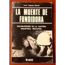 La Muerte De Fundidora Juan Zapata Novoa