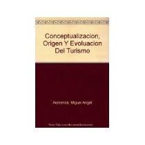 Libro Conceptualizacion Origen Y Evoluci0n Del Turismo
