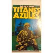 Titanes Azules Luis De La Sierra Libro
