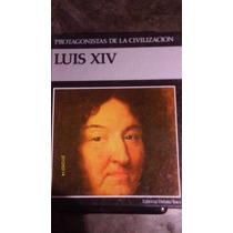 Luis Xiv ( Protagonistas De La Civilizacion )