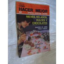 Libro Nieves , Helados , Dulces Y Chocolates , Como Hacer M