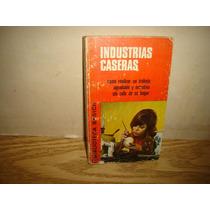 Industrias Caseras, Cómo Realizar Un Trabajo Agradable Y...