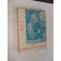 Libro Vida Del B. Sebastian De Aparicio , Leonardo Aguado ,