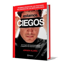 Estamos Ciegos - Jürgen Klaric Neuromarketing Best Seller
