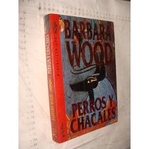 Libro Perros Y Chacales , Barbara Wood , Año 1994 , 285 Pag