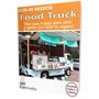Como Montar Un Foodtruck (comida Movil) - Guía De Negocio