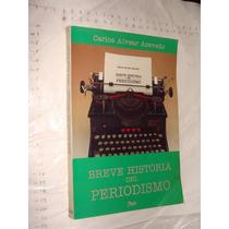 Libro Breve Historia Del Periodismo , Carlos Alvear Acevedo