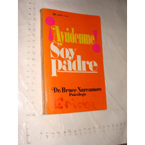 Libro Ayudeme Soy Padre , Dr. Bruce Narramore Psicologo , 23
