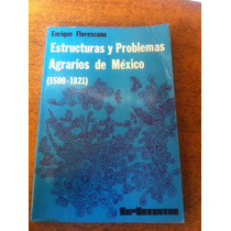 Estructuras Y Problemas Agrarios De Mexico (1500-1821)