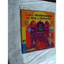 Libro Cuando Brahmadatta Era Rey De Benares , Diez Cuentos B