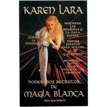 Karen Lara, Poderosos Secretos De Magia Blanca.