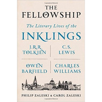The Fellowship: The Literary Lives Of The Inklings: J.r.r. T