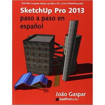 Sketchup Pro 2013 Paso A Paso En Espanol (spanish Edition)