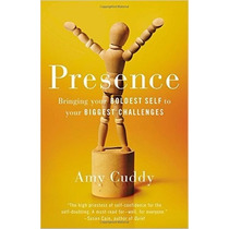 Presence: Bringing Your Boldest Self To Your Biggest Challen
