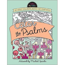 Color The Psalms: An Adult Coloring Book For Your Soul (colo
