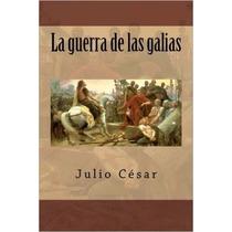 La Guerra De Las Galias (spanish Edition)