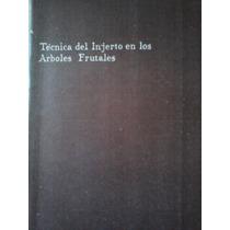 Tecnica Del Injerto En Los Arboles Frutales, Ed. Agricola