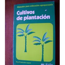 Cultivos De Plantación-manual Educ. Agropecuaria-trillas-hm4