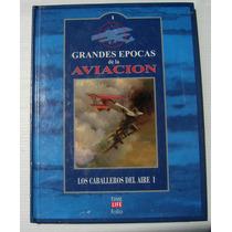Grandes Epocas De La Aviacion Caballeros Del Aire 1 Libro
