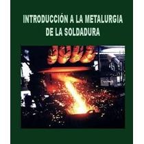 Introducción A La Metalurgia De La Soldadura - Libro