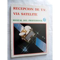 Recepción De T. V. Vía Satélite. Ed. 1986