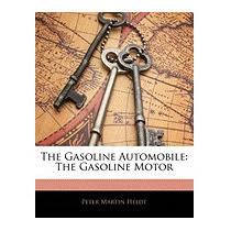 Gasoline Automobile: The Gasoline Motor, Peter Martin Heldt