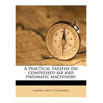 Practical Treatise On Compressed Air And, Edward A Rix