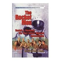 Rocket Men: Vostok & Voskhod. The First Soviet, Rex D Hall