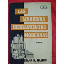 Las Maquinas Herramientas Modernas - Frank H. Habicht