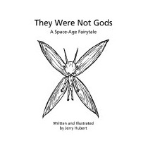 They Were Not Gods: A Space-age Fairytale, Jerry Hubert
