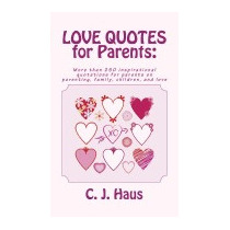 Love Quotes For Parents: More Than 250, C J Haus