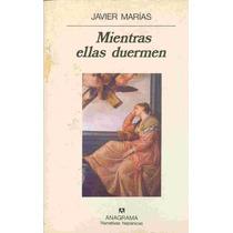 Javier Marías, Mientras Ellas Duermen,1996, Anagrama,220 P.