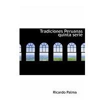 Tradiciones Peruanas Quinta Serie, Ricardo Palma
