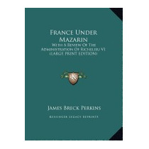 France Under Mazarin: With A Review Of, James Breck Perkins