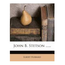 John B. Stetson ......, Elbert Hubbard
