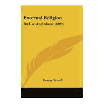 External Religion: Its Use And Abuse (1899), George Tyrrell