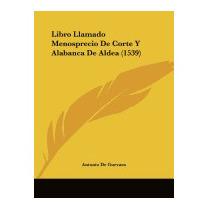 Libro Llamado Menosprecio De Corte Y, Antonio De Guevara