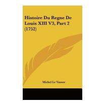 Histoire Du Regne De Louis Xiii V3, Part 2, Michel Le Vassor