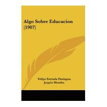 Algo Sobre Educacion (1907), Felipe Estrada Paniagua
