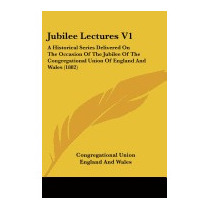 Jubilee Lectures V1: A Historical, Congregational Union
