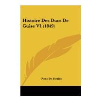 Histoire Des Ducs De Guise V1 (1849), Rene De Bouille