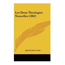 Les Deux Theologies Nouvelles (1862), Jean Frederic Astie