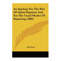 Apology For The Rite Of Infant Baptism And For, John Reed