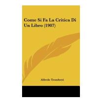 Come Si Fa La Critica Di Un Libro (1907), Alfredo Trombetti