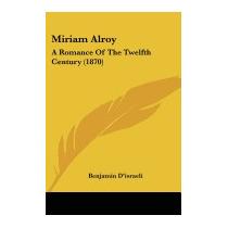 Miriam Alroy: A Romance Of The Twelfth, Benjamin Disraeli