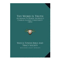 Thy Word Is Truth: An Answer To, Watchtower Bible & Tract