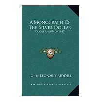 Monograph Of The Silver Dollar: Good, John Leonard Riddell