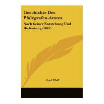 Geschichte Des Pfalzgrafen-amtes: Nach Seiner, Carl Pfaff